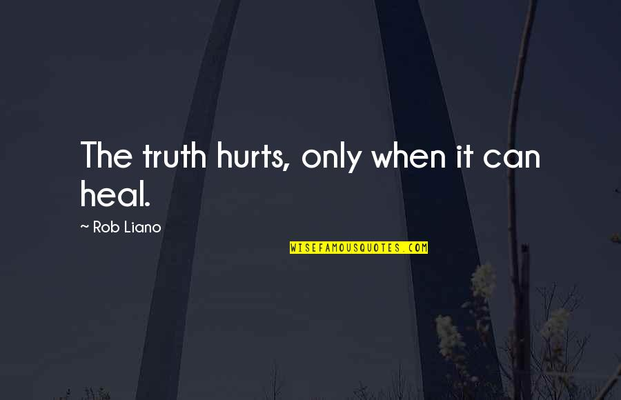 Love Truth And Honesty Quotes By Rob Liano: The truth hurts, only when it can heal.