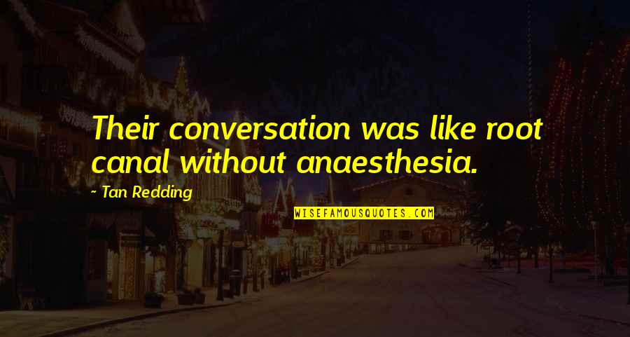Love Truth And Honesty Quotes By Tan Redding: Their conversation was like root canal without anaesthesia.