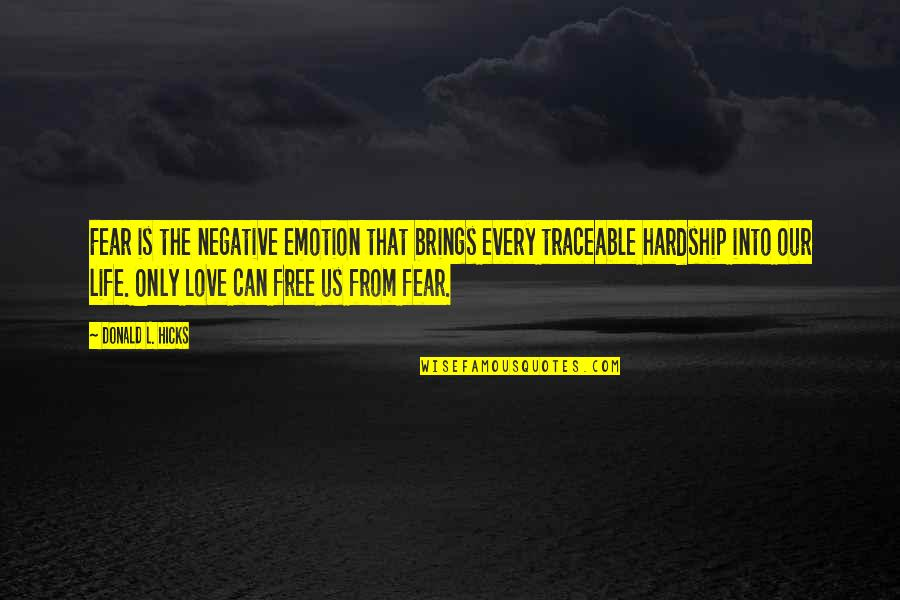 Love Tyres Quotes By Donald L. Hicks: Fear is the negative emotion that brings every