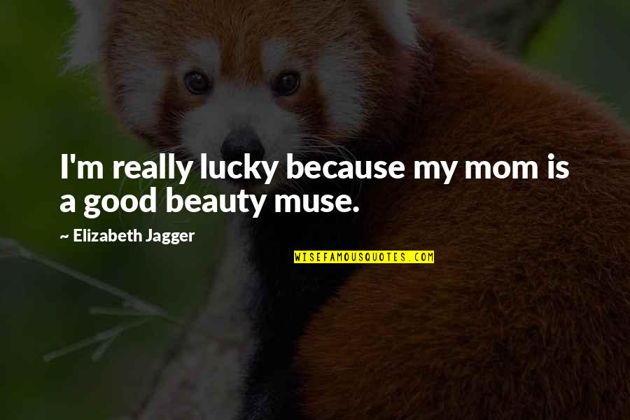 Love Tyres Quotes By Elizabeth Jagger: I'm really lucky because my mom is a