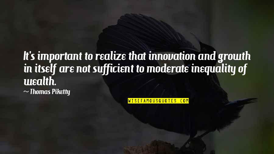 Love Tyres Quotes By Thomas Piketty: It's important to realize that innovation and growth