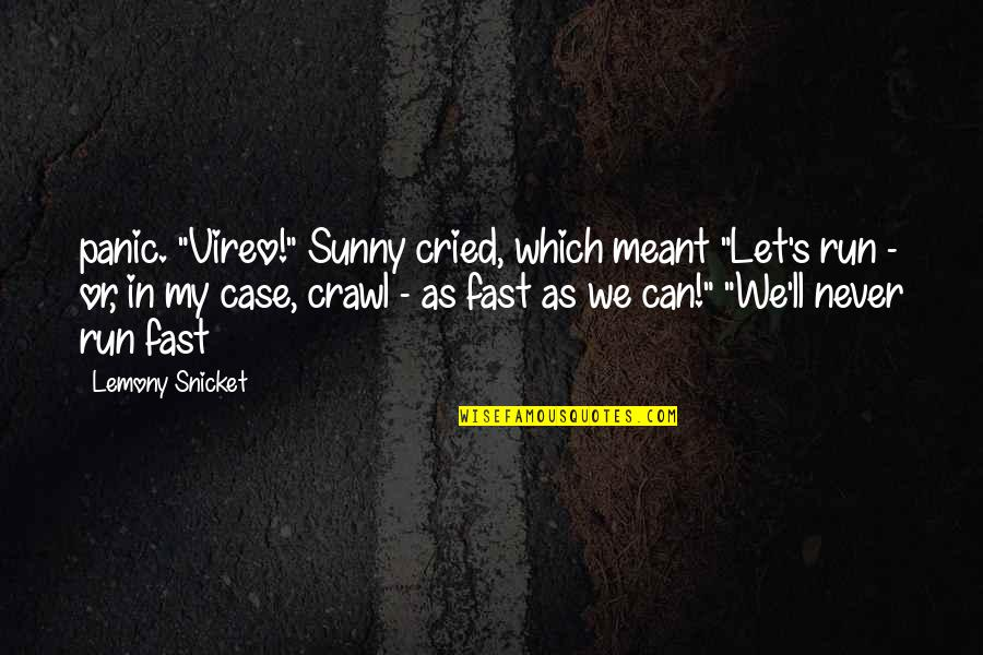 "Love Umaasa Quotes By Lemony Snicket: panic. ""Vireo!"" Sunny cried, which meant ""Let's run"