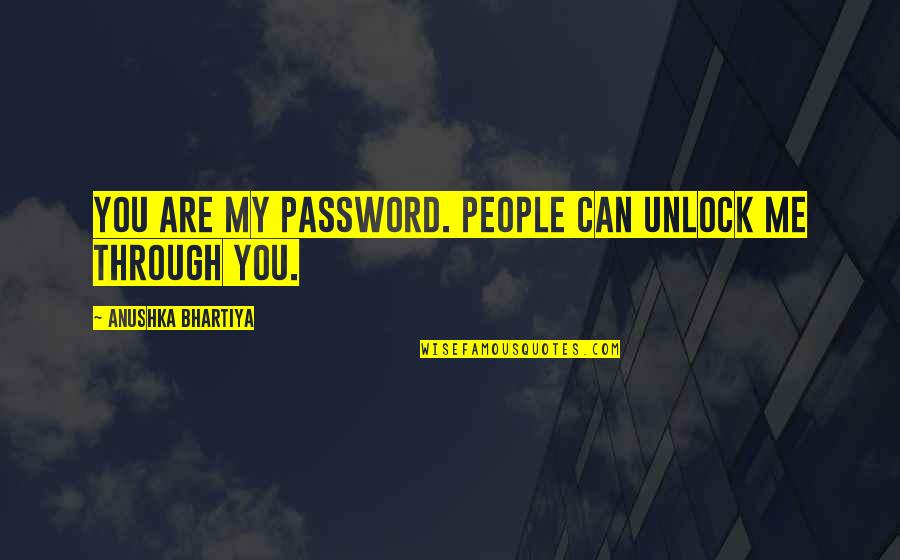 Love Unlock Quotes By Anushka Bhartiya: You are my password. People can unlock me