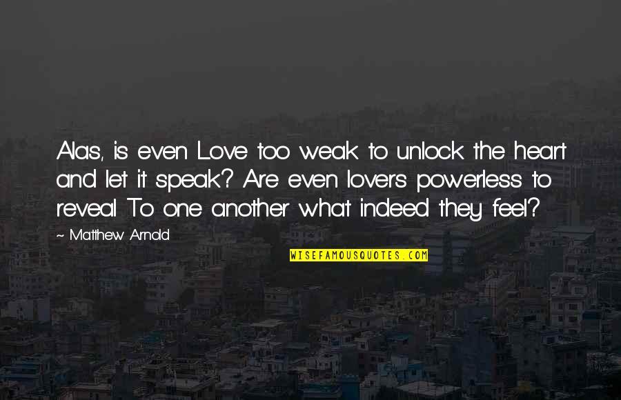Love Unlock Quotes By Matthew Arnold: Alas, is even Love too weak to unlock