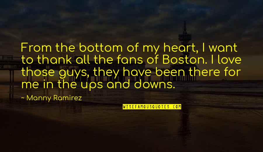 Love Ups And Downs Quotes By Manny Ramirez: From the bottom of my heart, I want