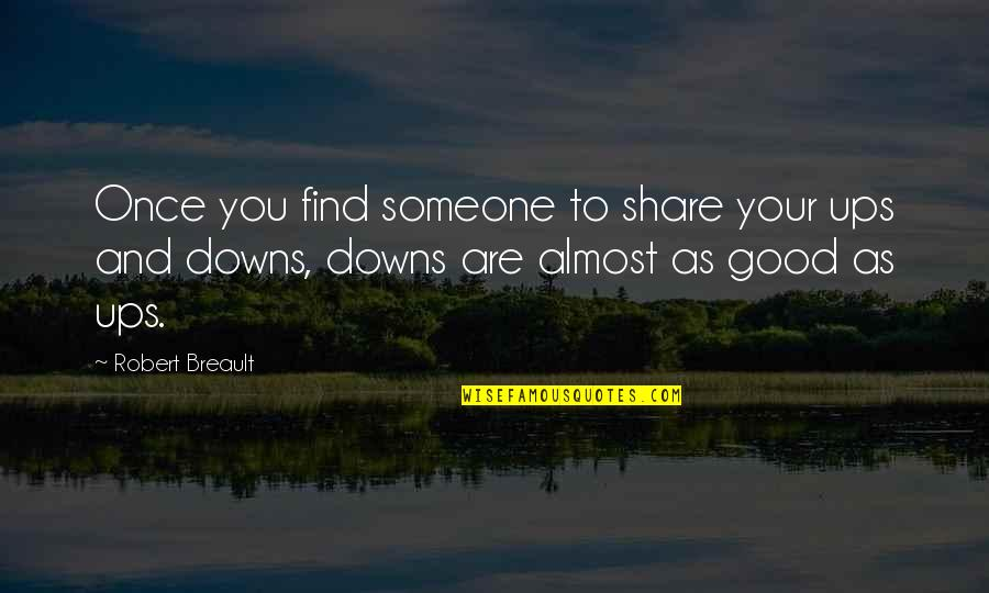 Love Ups And Downs Quotes By Robert Breault: Once you find someone to share your ups
