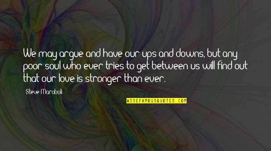 Love Ups And Downs Quotes By Steve Maraboli: We may argue and have our ups and