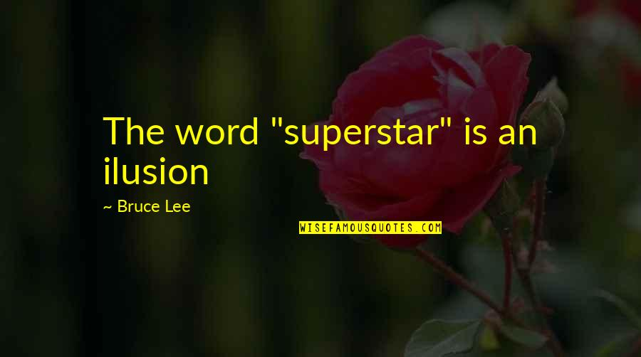 "Love Ur Smile Quotes By Bruce Lee: The word ""superstar"" is an ilusion"