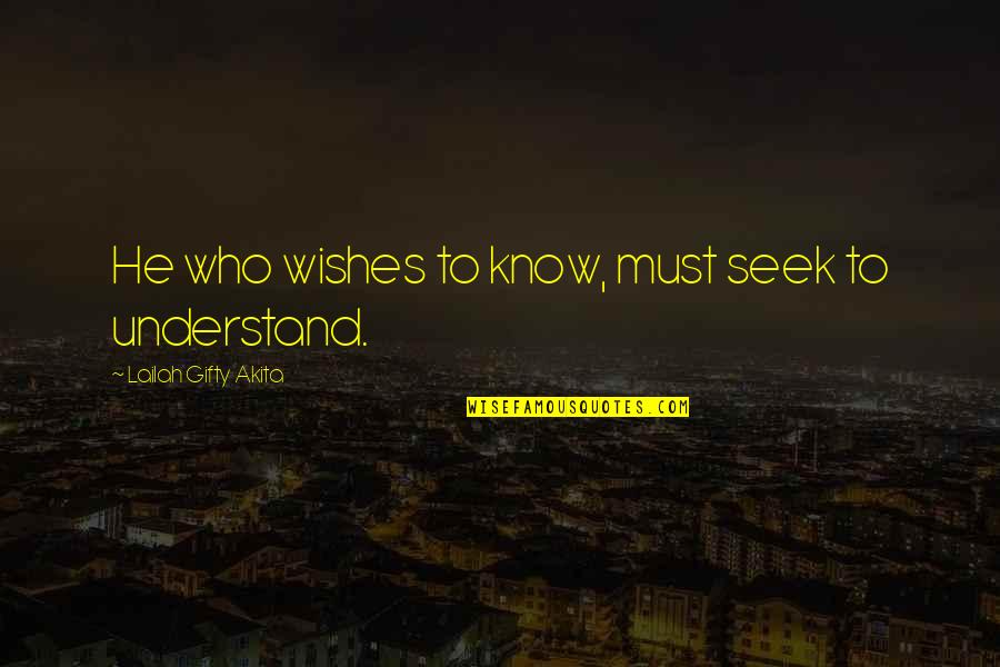Love Ur Smile Quotes By Lailah Gifty Akita: He who wishes to know, must seek to