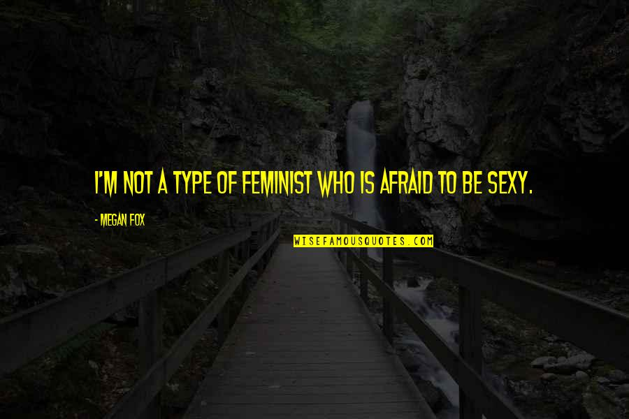 Love Ur Smile Quotes By Megan Fox: I'm not a type of feminist who is