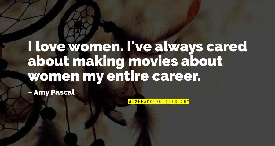 Love Vs Career Quotes By Amy Pascal: I love women. I've always cared about making