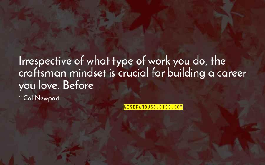 Love Vs Career Quotes By Cal Newport: Irrespective of what type of work you do,