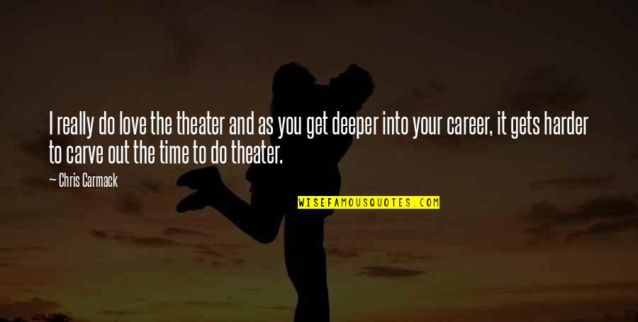 Love Vs Career Quotes By Chris Carmack: I really do love the theater and as