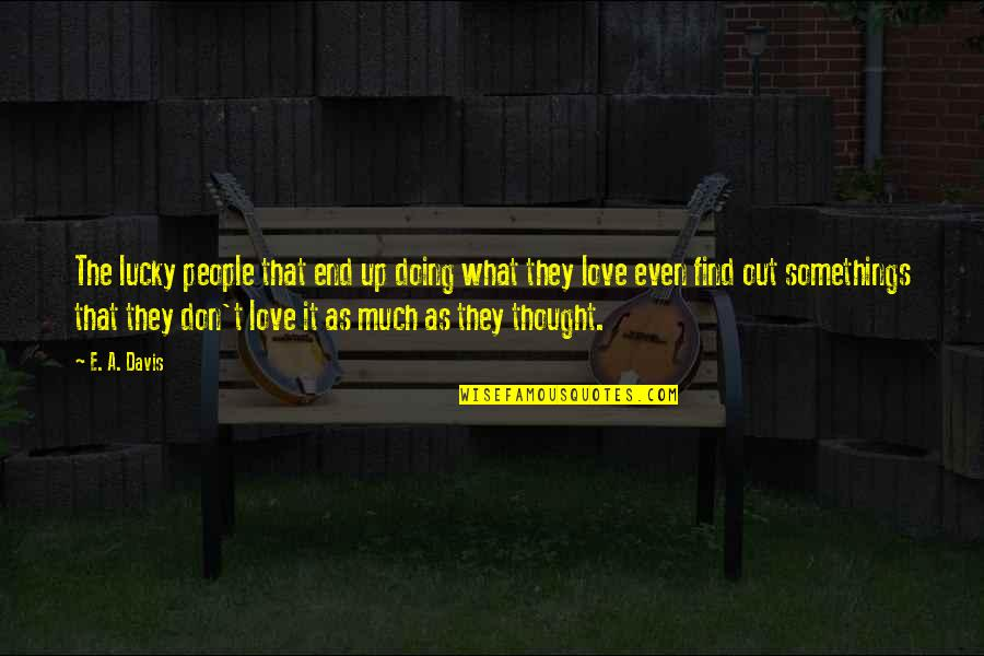 Love Vs Career Quotes By E. A. Davis: The lucky people that end up doing what
