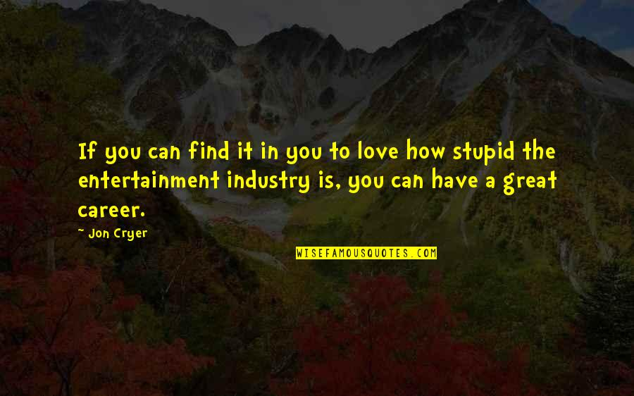 Love Vs Career Quotes By Jon Cryer: If you can find it in you to
