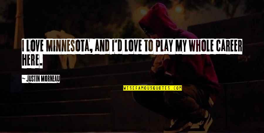 Love Vs Career Quotes By Justin Morneau: I love Minnesota, and I'd love to play