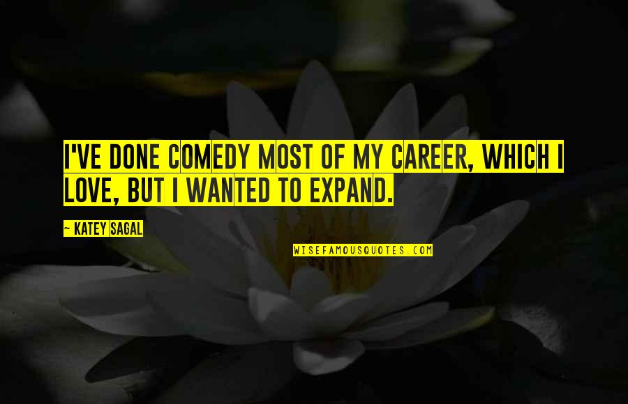 Love Vs Career Quotes By Katey Sagal: I've done comedy most of my career, which