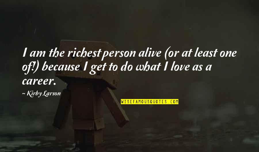 Love Vs Career Quotes By Kirby Larson: I am the richest person alive (or at