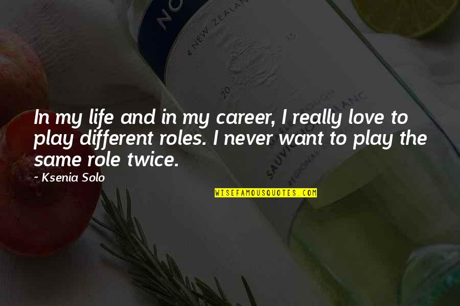 Love Vs Career Quotes By Ksenia Solo: In my life and in my career, I