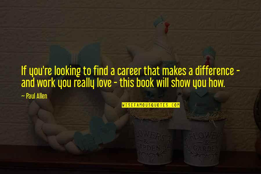 Love Vs Career Quotes By Paul Allen: If you're looking to find a career that