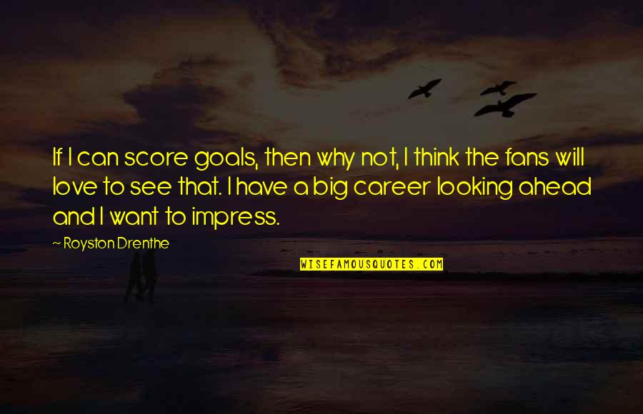 Love Vs Career Quotes By Royston Drenthe: If I can score goals, then why not,