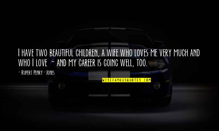 Love Vs Career Quotes By Rupert Penry-Jones: I have two beautiful children, a wife who
