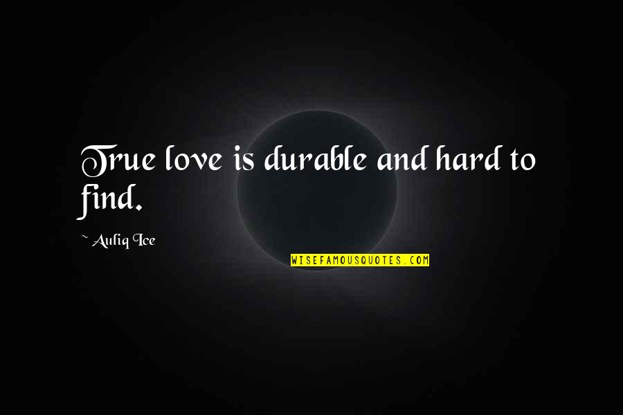 Love Waits Quotes By Auliq Ice: True love is durable and hard to find.
