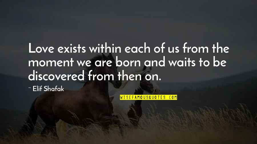 Love Waits Quotes By Elif Shafak: Love exists within each of us from the
