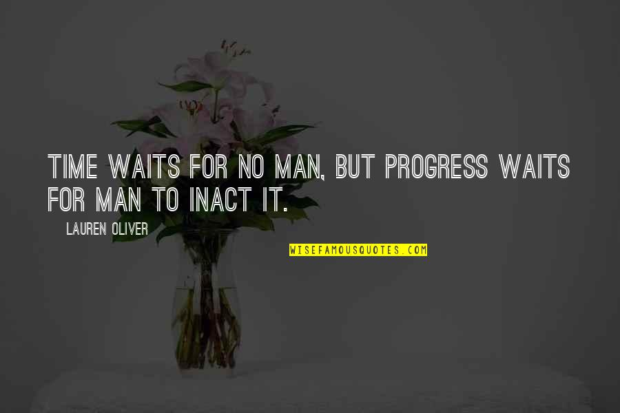 Love Waits Quotes By Lauren Oliver: Time waits for no man, but progress waits