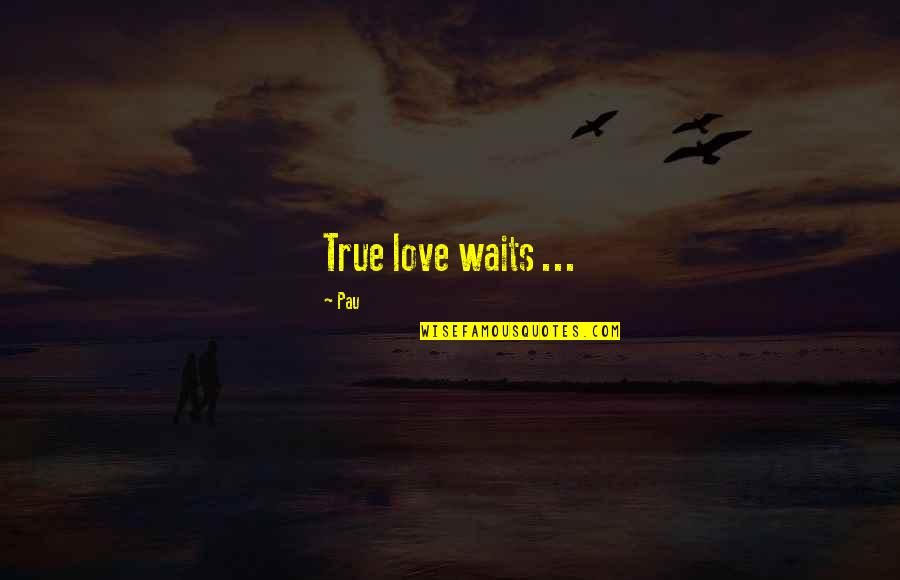 Love Waits Quotes By Pau: True love waits ...