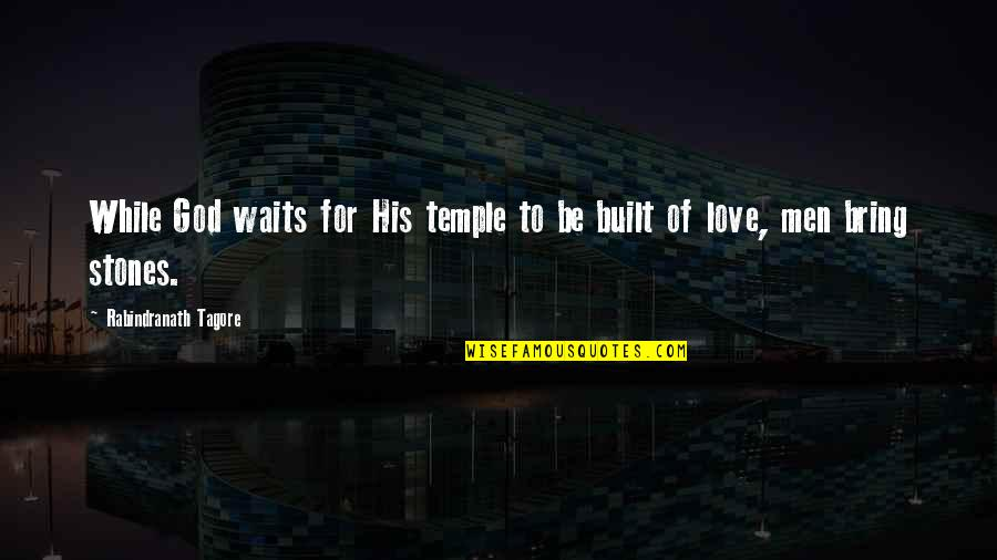 Love Waits Quotes By Rabindranath Tagore: While God waits for His temple to be