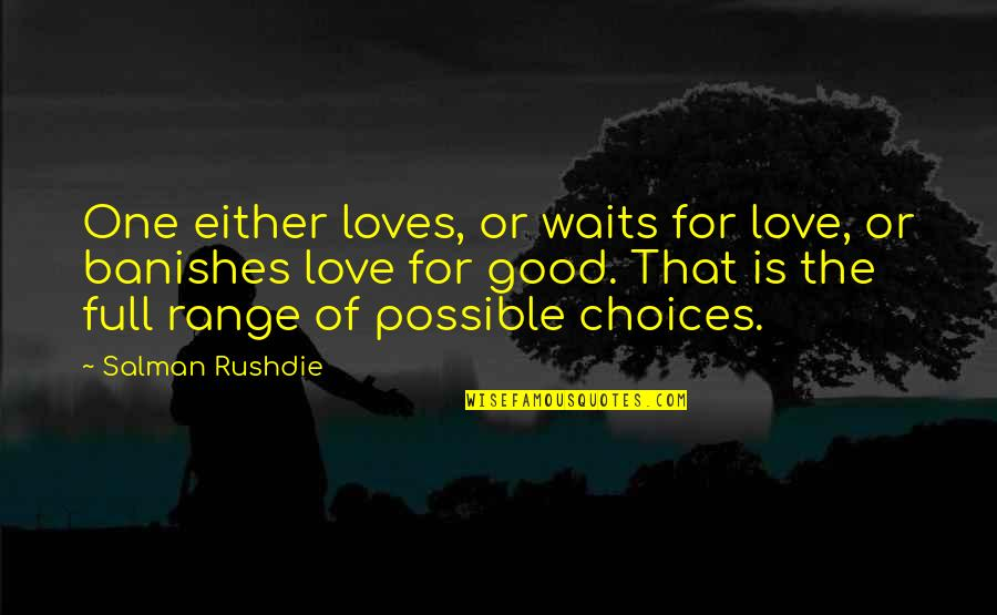 Love Waits Quotes By Salman Rushdie: One either loves, or waits for love, or