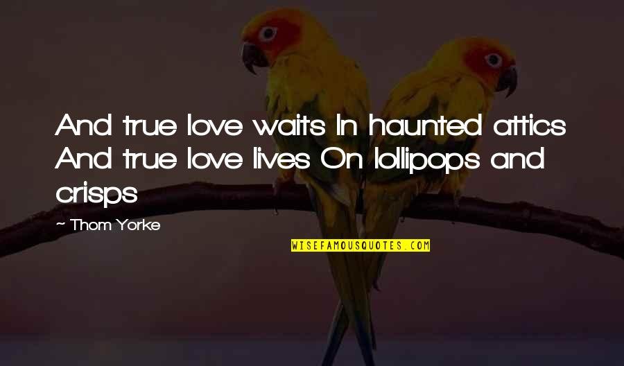 Love Waits Quotes By Thom Yorke: And true love waits In haunted attics And