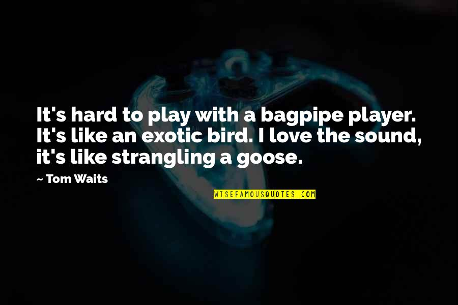 Love Waits Quotes By Tom Waits: It's hard to play with a bagpipe player.