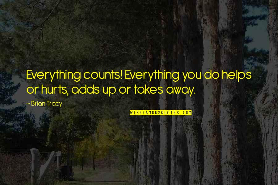 Love Warms Quotes By Brian Tracy: Everything counts! Everything you do helps or hurts,