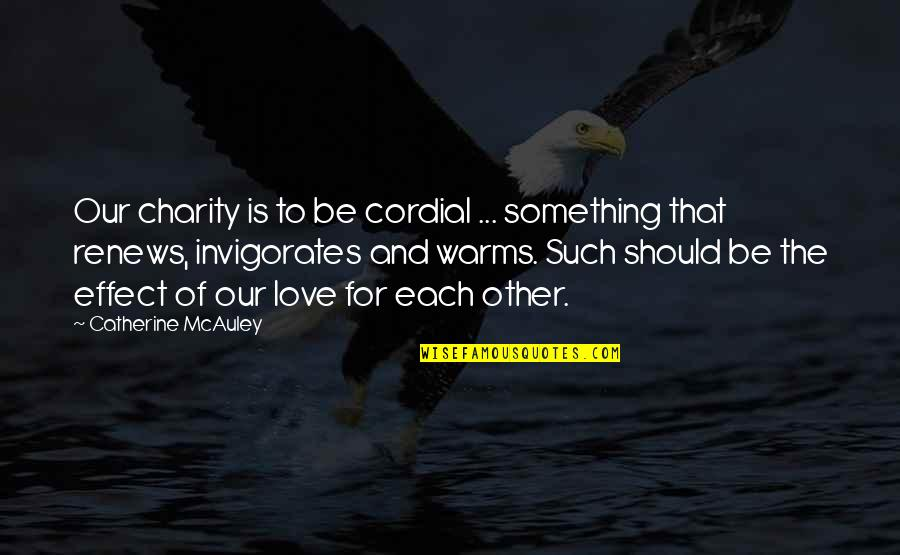 Love Warms Quotes By Catherine McAuley: Our charity is to be cordial ... something