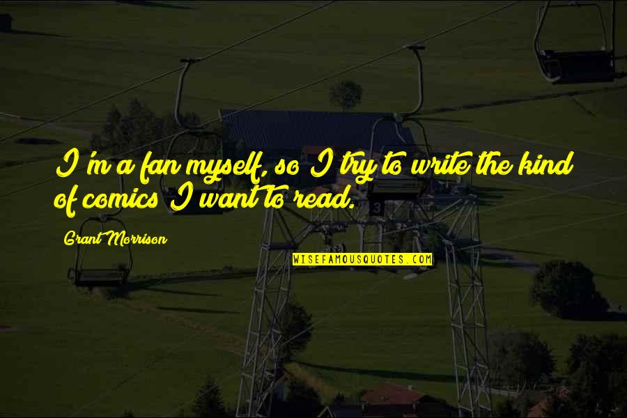 Love Warms Quotes By Grant Morrison: I'm a fan myself, so I try to