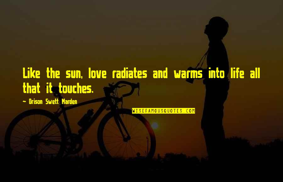 Love Warms Quotes By Orison Swett Marden: Like the sun, love radiates and warms into