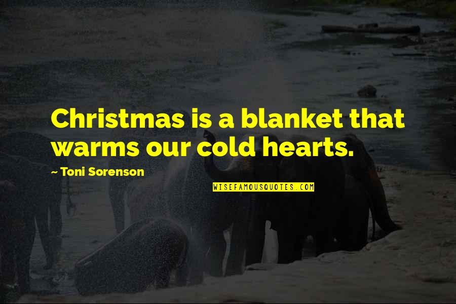 Love Warms Quotes By Toni Sorenson: Christmas is a blanket that warms our cold