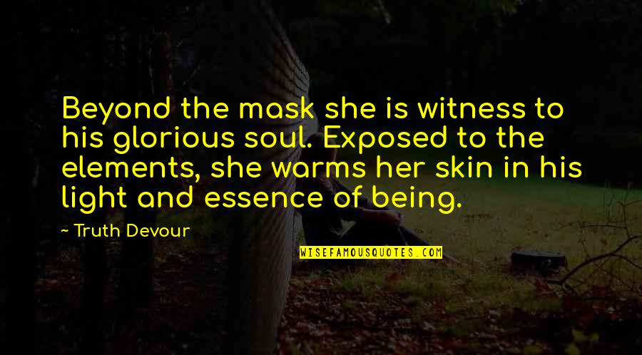 Love Warms Quotes By Truth Devour: Beyond the mask she is witness to his