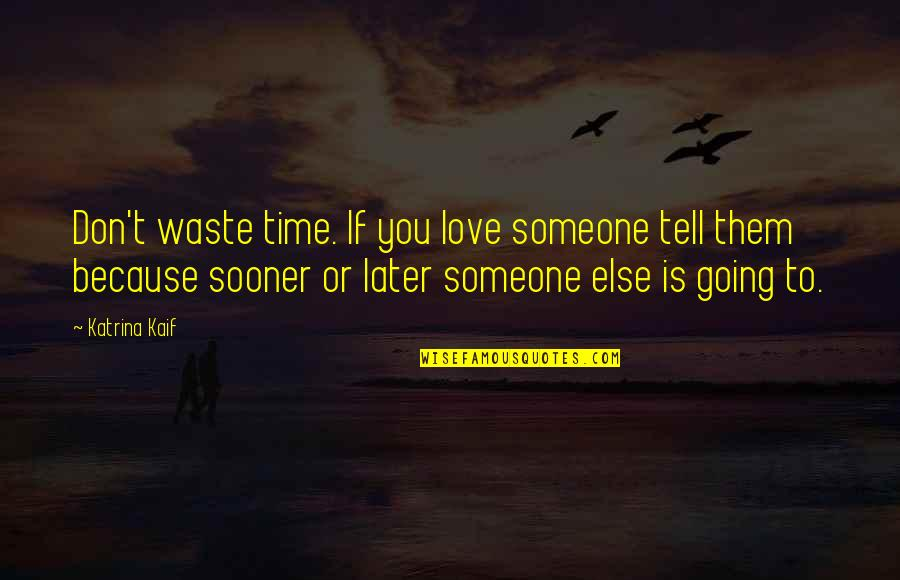Love Wasting Time Quotes By Katrina Kaif: Don't waste time. If you love someone tell