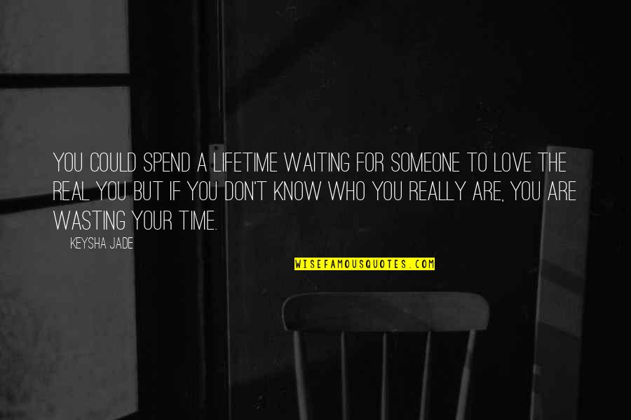 Love Wasting Time Quotes By Keysha Jade: You could spend a lifetime waiting for someone