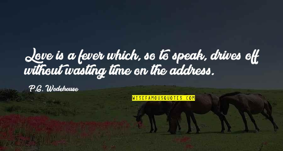 Love Wasting Time Quotes By P.G. Wodehouse: Love is a fever which, so to speak,
