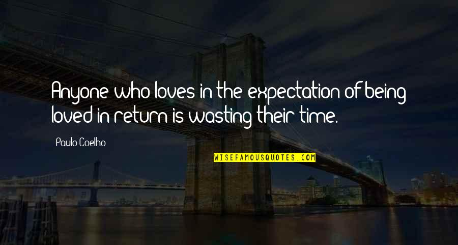 Love Wasting Time Quotes By Paulo Coelho: Anyone who loves in the expectation of being