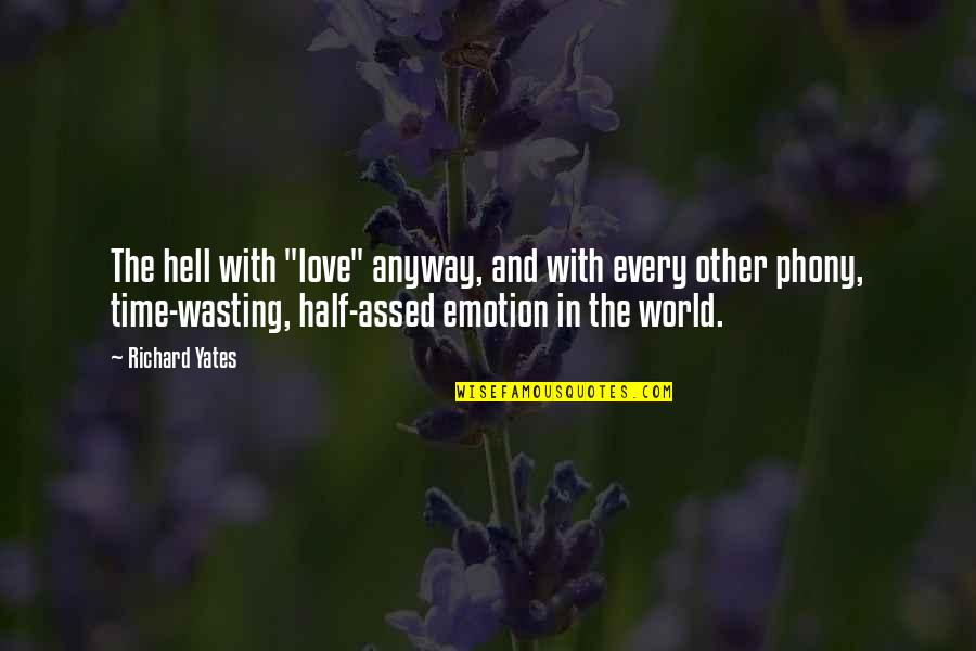 """Love Wasting Time Quotes By Richard Yates: The hell with """"love"""" anyway, and with every"""
