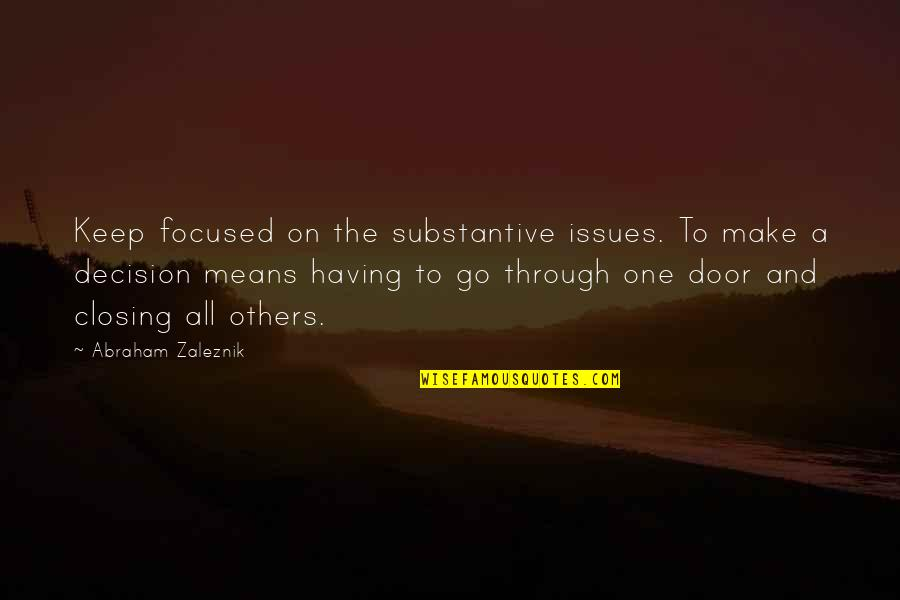 Love Will Come Again Quotes By Abraham Zaleznik: Keep focused on the substantive issues. To make
