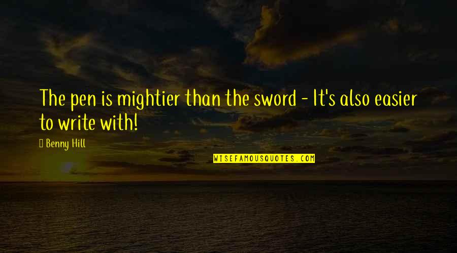 Love Will Come Again Quotes By Benny Hill: The pen is mightier than the sword -