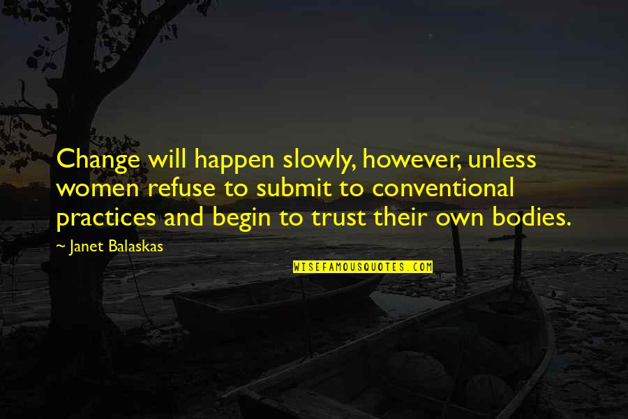 Love Will Come Again Quotes By Janet Balaskas: Change will happen slowly, however, unless women refuse