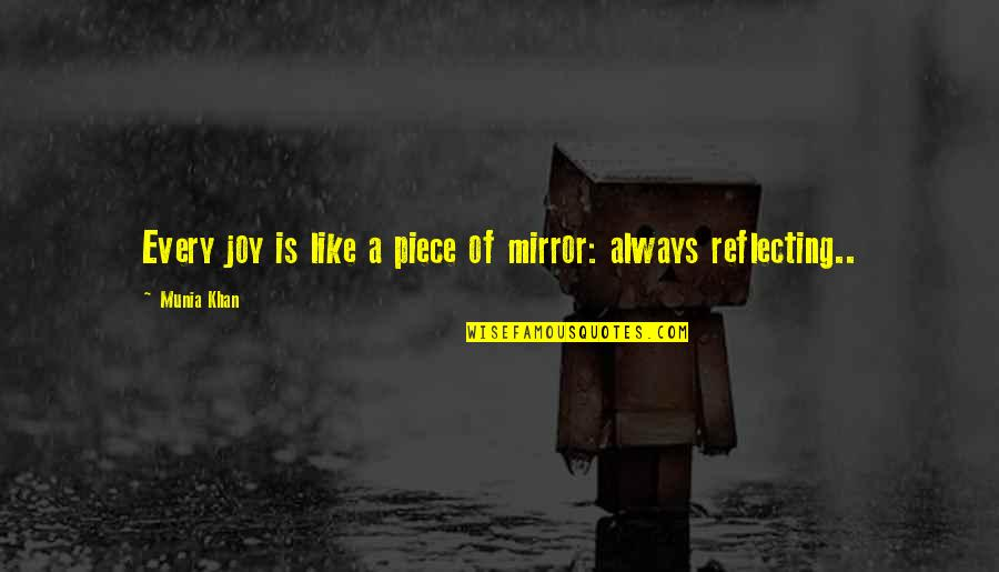 Love Will Come Again Quotes By Munia Khan: Every joy is like a piece of mirror: