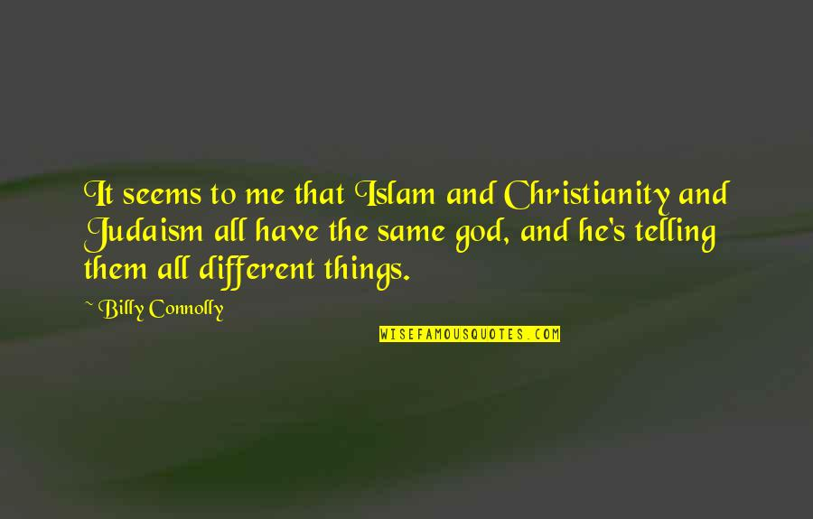 Love Will Get Us Through Quotes By Billy Connolly: It seems to me that Islam and Christianity